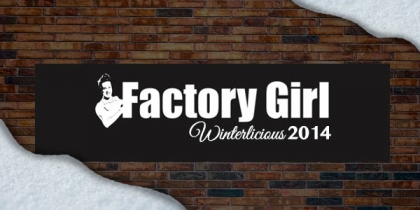 Come and Join Factory Girl for Winterlicious 2014